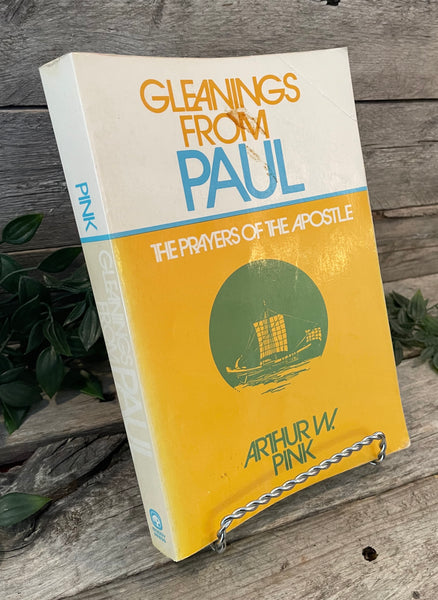 """Gleaning From Paul: The Prayers of the Apostle"" by Arthur W. Pink"