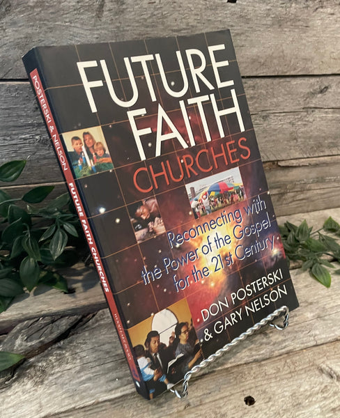"""Future faith Churches: Reconnecting With The Power of The Gospel for the 21st Century"" by Don Posterski & Gary Nelson"