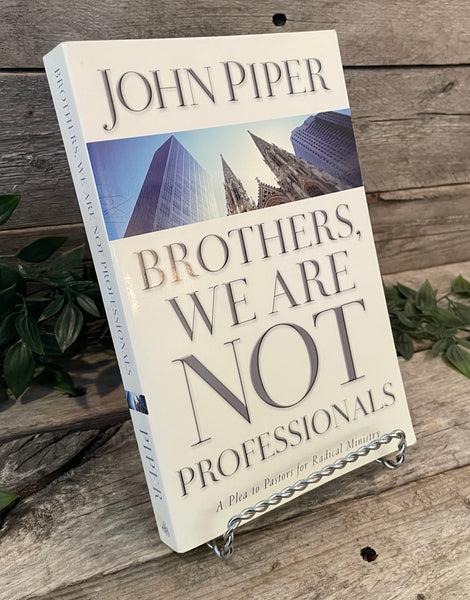 """Brothers We Are Not Professionals: A Plea to Pastors for Radical Ministry"" by John Piper"