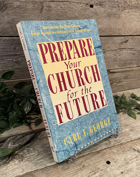 """Prepare Your Church for the Future"" Carl F. George"