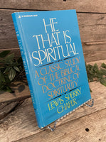 """He That Is Spiritual: A Classic Study of the Biblical Doctrine of Spirituality"" by Lewis Sperry Chafer"