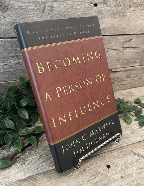 """Becoming A Person of Influence: How to Positively Impact the Lives of Others"" by John C. Maxwell & Jim Dornan"