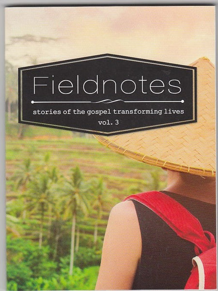 """Fieldnotes: Stories of the Gospel Transforming Lives Volume 3"" edited by Amos Kwok"