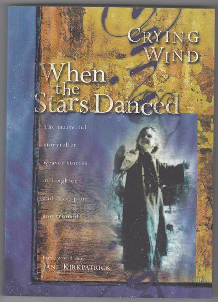 """When the Stars Danced: The Masterful Storyteller Weaves Stories of Laughter and Love, Pain and Triumph"" by Crying Wind"""
