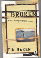 """Broken: Making Sense of Life After Your Parents' Divorce"" by Tim Baker"