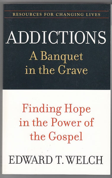 """Addictions: A Banquet in the Grave"" by Edward T. Welch"