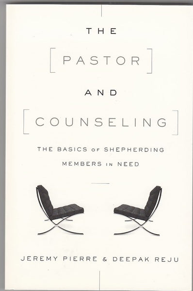 """The Pastor and Counseling: The Basics of Shepherding Members in Need"" by Jeremy Pierre & Deepak Reju"