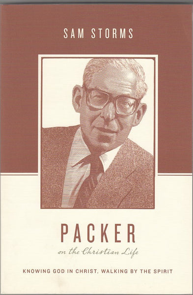 """Packer: on the Christian Life"" by Sam Storms"