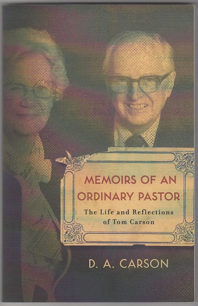 """Memoirs of an Ordinary Pastor: The Life and Reflections of Tom Carson"" by D.A. Carson"