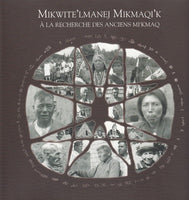 """Mikwite'lmanej Mikmaqi'k: A La Recherche Des Anciens Mi'maq"" by La Confederacy of Mainland Mi'kmaq and le Robert S. Peabody Museum of Archaeology"