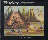 """Elitekey : Micmac Material Culture from 1600 AD to the Present"" by Ruth Holmes Whitehead"