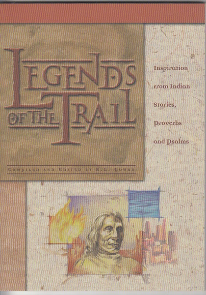 """Legends of the Trail: Inspiration from Indian Stories, Proverbs and Psalms"" edited by R.L. Gowan"