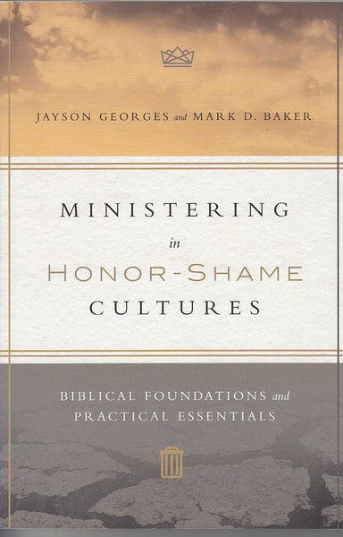 """Ministering in Honor-Shame Cultures: Biblical Foundations and Practical Essentials"" by Jayson Georges and Mark D. Baker"
