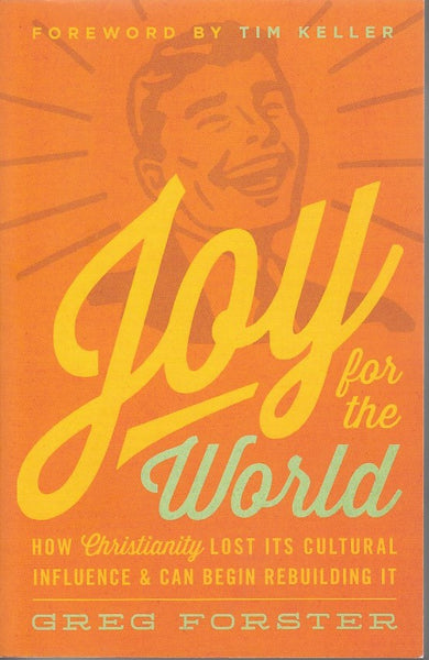 """Joy for the World: How Christianity Lost Its Cultural Influence & Can Begin Rebuilding It"" by Greg Forster"