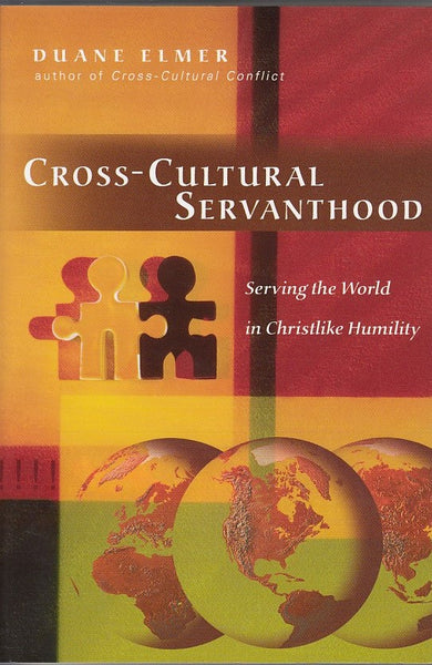 """Cross-Cultural Servanthood: Serving the World in Christlike Humility"" by Duane Elmer"
