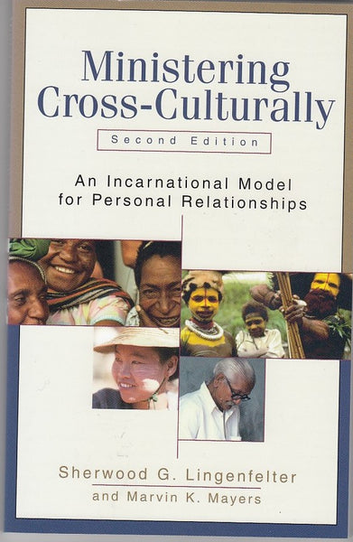 """Ministering Cross-Culturally: An Incarnational Model for Personal Relationships (2nd edition)"" by Sherwood G. Lingenfelter and Marvin K. Mayers"