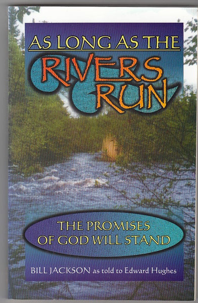 """As Long As the Rivers Run: The Promises of God Will Stand"" by Bill Jackson"