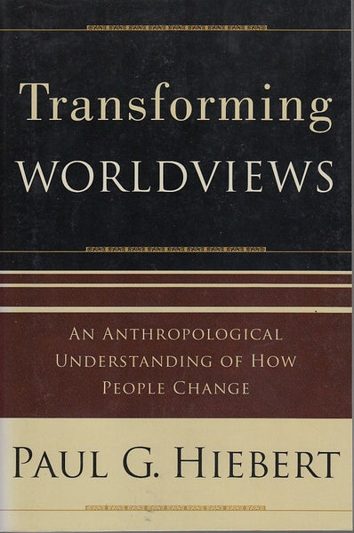 """Transforming Worldviews: An Anthropological Understanding of How People Change"" by Paul G. Hiebert"