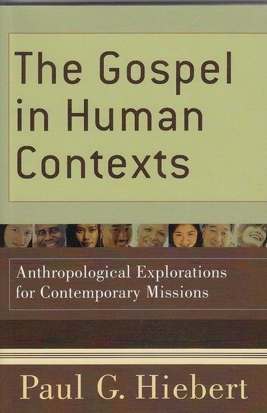 """The Gospel in Human Contexts: Anthropological Explorations for Contemporary Missions"" by Paul G. Hiebert"