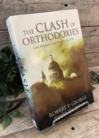 """The Clash of Orthodoxies: Law, Religion, and Morality in Crisis"" by Robert P. George"