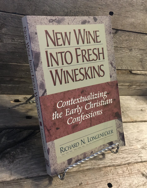 """New Wine Into Fresh Wineskins: Contextualizing the Early Christian Confessions"" by Richard N. Longenecker"