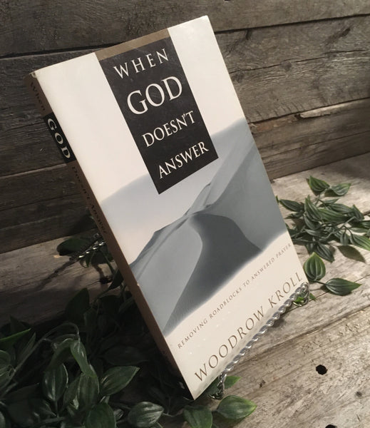 """When God Doesn't Answer: removing Roadblocks to Answered Prayer"" by Woodrow Kroll"