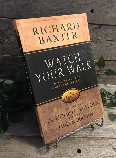 """Watch Your Walk"" by Richard Baxter, introduction by Dr. Richard Halverson, edited by James Houston"