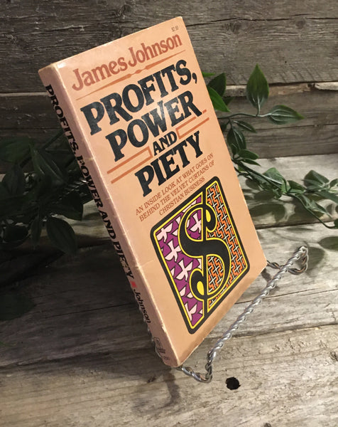 """Profits, Power and Piety: an inside look at what goes on behind the velvet curtains of Christian business"" by James Johnson"