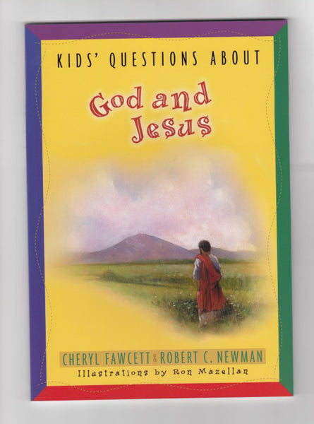 """Kids' Questions About God and Jesus"" by Cheryl Fawcett & Robert Newman"