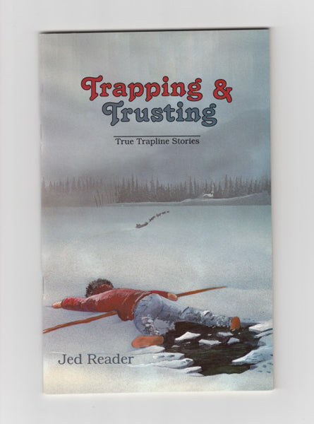 """Trapping & Trusting: True Trapline Stories"" by Jed Reader"
