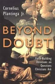 """Beyond Doubt: Faith-Building Devotions on Questions Christians Ask"" by Cornelius Plantinga Jr."