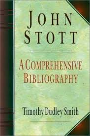 """John Stott: A Comprehensive Bibliography Covering the Years 1939-1994"" by Timothy Dudley-Smith"