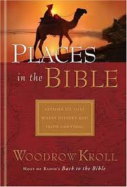 """Places in the Bible: Explore 125 Destinations Where History and Faith Unite"" by Woodrow Kroll"