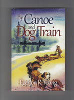"""By Canoe and Dog Train"" by Egerton R. Young"