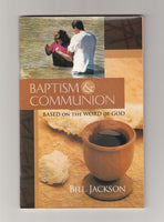 """Baptism & Communion, Based on the Word of God"" by Bill Jackson"
