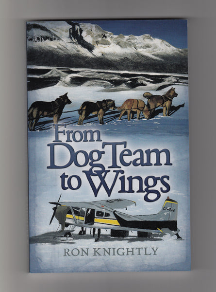 """From Dog Team To Wings"" by Ron Knightly"