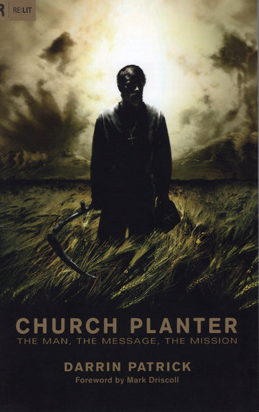 """Church Planter: The Man, The Message, The Mission"" by Darrin Patrick"