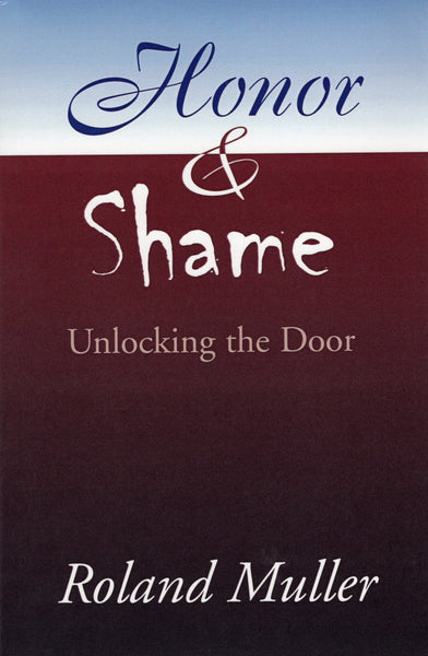 """Honor & Shame: Unlocking the Door"" by Roland Muller"