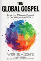 """The Global Gospel: Achieving Missional Impact in Our Multicultural World"" by Werner Mischke"