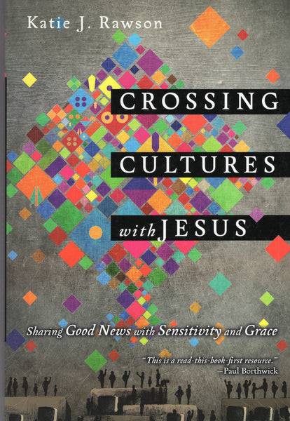 """Crossing Cultures with Jesus: Sharing Good News with Sensitivity and Grace"" by Katie J. Rawson"