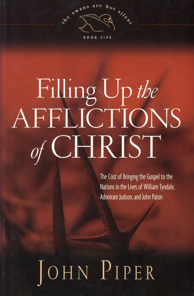 """Filling Up the Afflictions of Christ"" by John Piper"