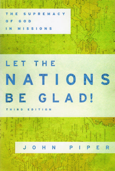 """Let the Nations be Glad: The Supremacy of God in MIssions (3rd edition)"" by John Piper"