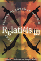 """Relativism: Feet Firmly Planted in Mid-Air"" by Francis J. Beckwith and Gregory Koukl"