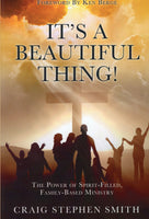 """It's a Beautiful Thing!: The Power of Spirit-Filled, Family-Based Ministry"" by Craig Stephen Smith"