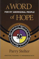 """A Word of Hope: For My Aboriginal People"" by Parry Stelter"