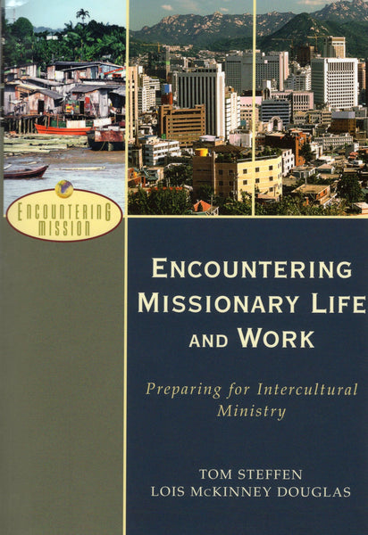 """Encountering Missionary Life and Work: Preparing for Intercultural Ministry"" by Tom Steffen and Lois McKinney Douglas"
