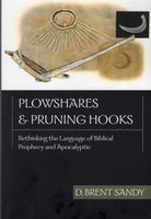 """Plowshares & Pruning Hooks: Rethinking the Language of Biblical Prophecy and Apocalyptic"" by D. Brent Sandy"
