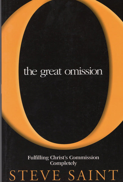 """The Great Omission: Fulfilling Christ's Commission Completely"" by Steve Saint"