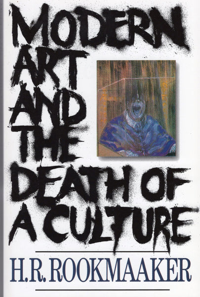 """Modern Art and the Death of Culture"" by H.R. Rookmaaker"