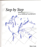 """Step by Step to a Biblical Worldview"" by Mark Zook"